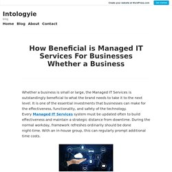 How Beneficial is Managed IT Services For Businesses Whether a Business – Intologyie