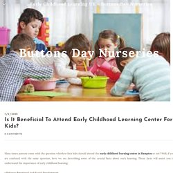 Is It Beneficial To Attend Early Childhood Learning Center For Kids? - Early Childhood Learning UK - Buttons Day Nurseries
