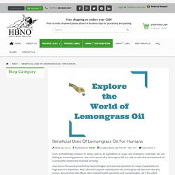 Beneficial Uses of Lemongrass Oil for Humans