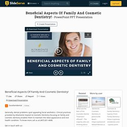 Beneficial Aspects Of Family And Cosmetic Dentistry!