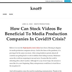 How Can Stock Videos Be Beneficial To Media Production Companies In Covid19 Crisis?