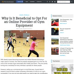 Why Is It Beneficial to Opt For an Online Provider of Gym Equipment
