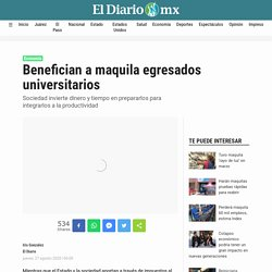 Benefician a maquila egresados universitarios