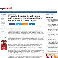 Proyecto Desktop beneficiará a 850 europeos con discapacidad y educadores a través de TIC
