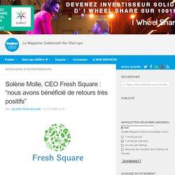 """Solène Molle, CEO Fresh Square : """"nous avons bénéficié de retours très positifs"""" - 19/10/16"""