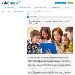 10 beneficios del lenguaje digital en la #educación #educachat #TIC #edtech @aulaPlaneta