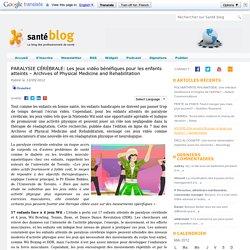 PARALYSIE CÉRÉBRALE: Les jeux vidéo bénéfiques pour les enfants atteints – Archives of Physical Medicine and Rehabilitation