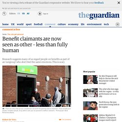 Benefit claimants are now seen as other – less than fully human
