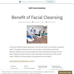 Benefit of Facial Cleansing – Gulf Coast Academy