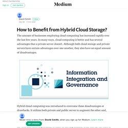 How to Benefit from Hybrid Cloud Storage? – David Smith – Medium