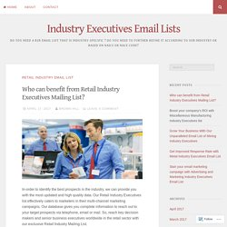 Who can benefit from Retail Industry Executives Mailing List? – Industry Executives Email Lists