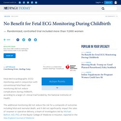 No Benefit for Fetal ECG Monitoring During Childbirth