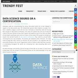 DATA SCIENCE DEGREE OR A CERTIFICATION