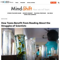 How Teens Benefit From Reading About the Struggles of Scientists