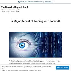 A Major Benefit of Trading with Forex AI – TheBrain by Bigbrainbank