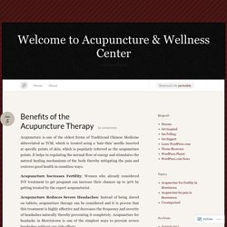 Benefits of the Acupuncture Therapy « Welcome to Acupuncture & Wellness Center