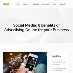 Social Media: 5 benefits of Advertising Online for your Business