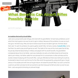 What Benefits Can Airsoft Rifles Possibly Provide - Airsoft guns
