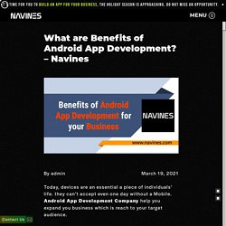 What are Benefits of Android App Development? - Navines