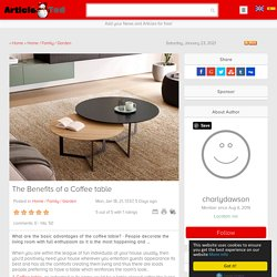 The Benefits of a Coffee table Article - ArticleTed - News and Articles