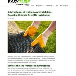 5 Benefits of Hiring an Artificial Grass Expert in Orlando