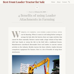 4 Benefits of using Loader Attachments in Farming