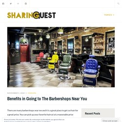 Benefits in Going to The Barbershops Near You – Sharing Quest