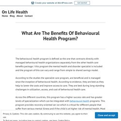 What Are The Benefits Of Behavioural Health Program? – On Life Health