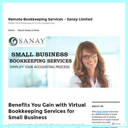 Benefits You Gain with Virtual Bookkeeping Services for Small Business – Remote Bookkeeping Services – Sanay Limited