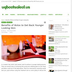 Benefits of Botox to Help You Get Back Younger Looking Skin