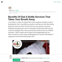 Benefits Of Dial A Bottle Services That Takes Your Breath Away