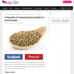 11 Benefits of Carom(Ajwain) Seeds For Good Health