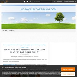 What Are The Benefits Of Day Care Centers For Your Child? - kidsworld.over-blog.com