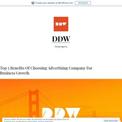 Top 5 Benefits Of Choosing Advertising Company For Business Growth – DDW