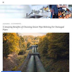 5 Amazing Benefits of Choosing Sewer Pipe Relining For Damaged Pipes