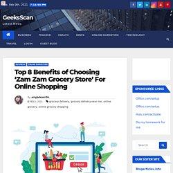 Top 8 Benefits of Choosing 'Zam Zam Grocery Store' For Online Shopping