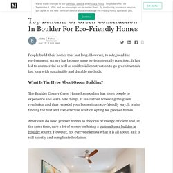 Top Benefits Of Green Construction In Boulder For Eco-Friendly Homes