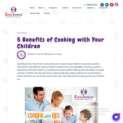5 Benefits of Cooking with Your Children