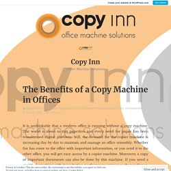 The Benefits of a Copy Machine in Offices