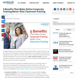 5 Benefits That Make Online Corporate Training Better Than Classroom Training