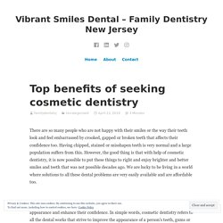 Top benefits of seeking cosmetic dentistry – Vibrant Smiles Dental – Family Dentistry New Jersey
