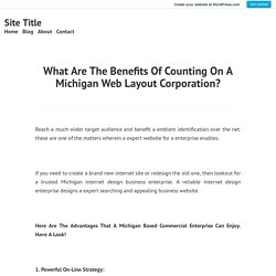 What Are The Benefits Of Counting On A Michigan Web Layout Corporation?
