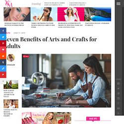 Seven Benefits of Arts and Crafts for Adults - VIVA GLAM MAGAZINE™