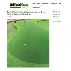 Benefits of a Crowned Green Made of Austin Artificial Grass