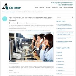 How To Derive Core Benefits Of Customer Care Support Services?