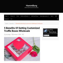 5 Benefits Of Getting Customized Truffle Boxes Wholesale