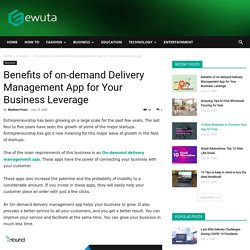 Benefits of on-demand Delivery Management App for Your Business Leverage - Ewuta