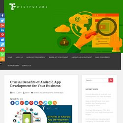 Crucial Benefits of Android App Development for Your Business - Mobile App Development Company