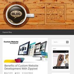 Benefits of Custom Website Development With Zippixel
