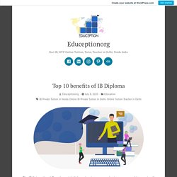 Top 10 benefits of IB Diploma - Online IB Private Tuition in Delhi